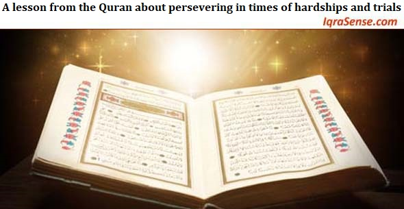 A lesson from the Quran about persevering in times of hardships and trials