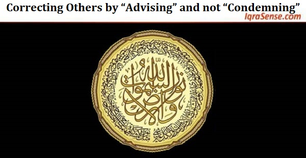 "Correcting Others by ""Advising"" and not ""Condemning"""