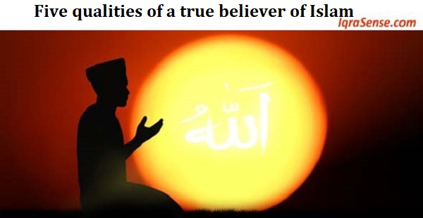 Five qualities of a true believer of Islam