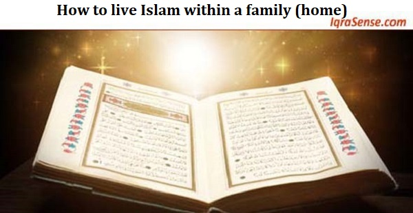 How to live Islam within a family (home)