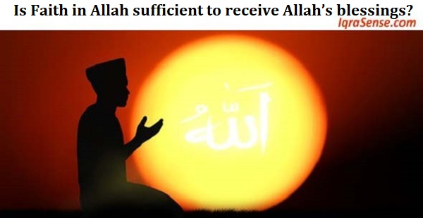 Is Faith in Allah sufficient to receive Allah's blessings?