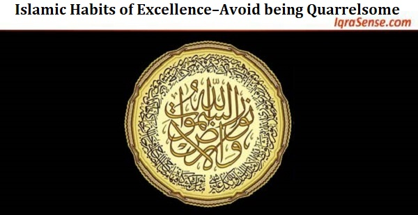 Islamic Habits of Excellence–Avoid being Quarrelsome