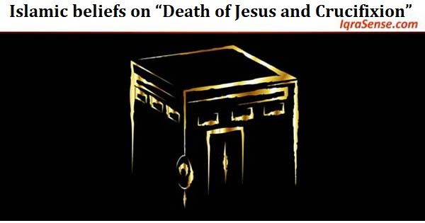 "Islamic beliefs on ""Death of Jesus and Crucifixion"""