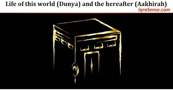 Life of this world (Dunya) and the hereafter (Aakhirah)