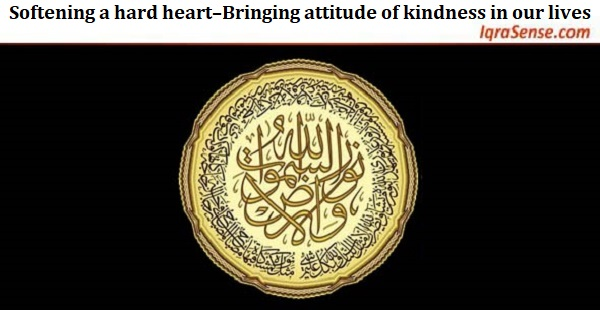 Softening a hard heart–Bringing attitude of kindness in our lives
