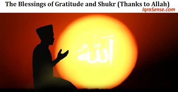 The Blessings of Gratitude and Shukr (Thanks to Allah)