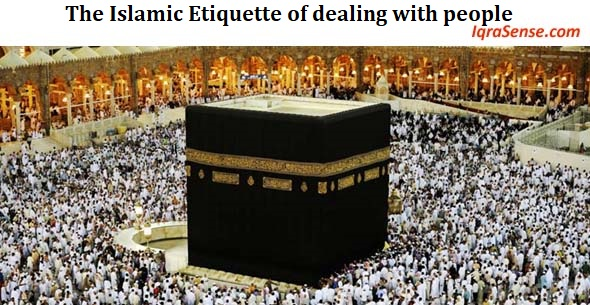 The Islamic Etiquette of dealing with people