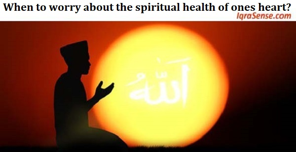 When to worry about the spiritual health of ones heart?