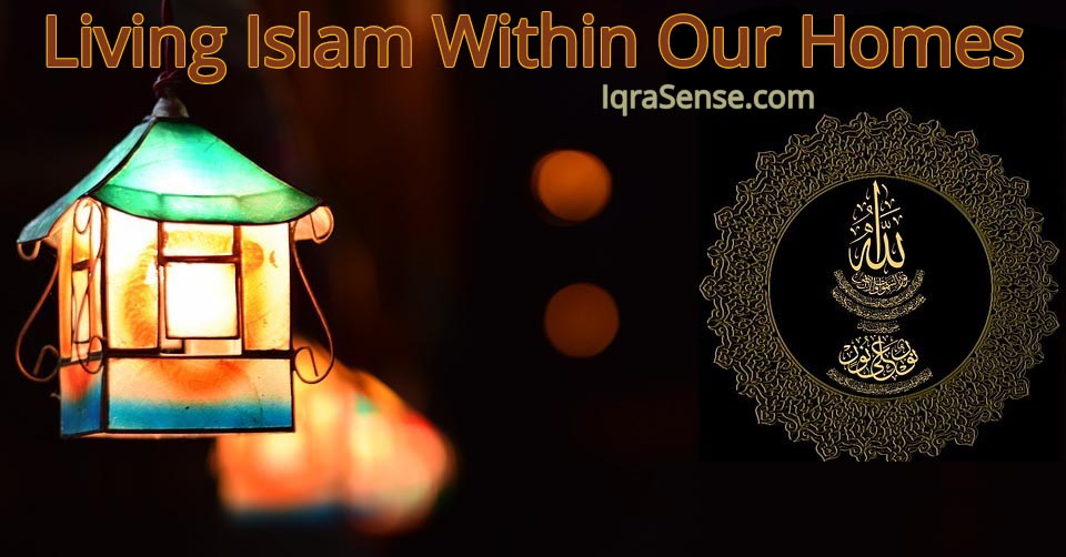 How to live Islam within a family (home)? | IqraSense com